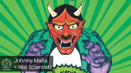 Johnny Mafia + Not Scientists